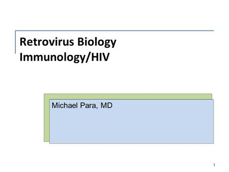 Retrovirus Biology Immunology/HIV Michael Para, MD 1.