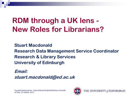 RDM through a UK lens - New Roles for Librarians? Stuart Macdonald Research Data Management Service Coordinator Research & Library Services University.