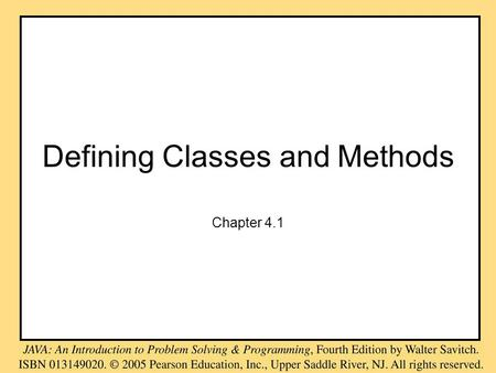 Defining Classes and Methods Chapter 4.1. Key Features of Objects An object has identity (it acts as a single whole). An object has state (it has various.