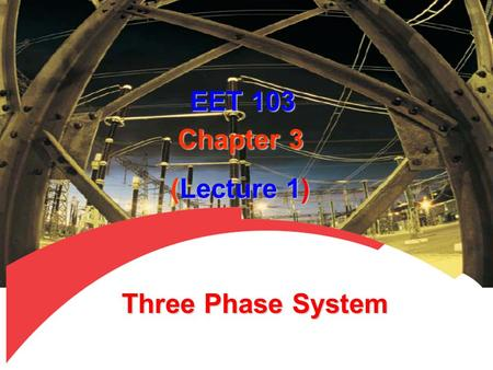 EET 103 Chapter 3 (Lecture 1) Three Phase System.