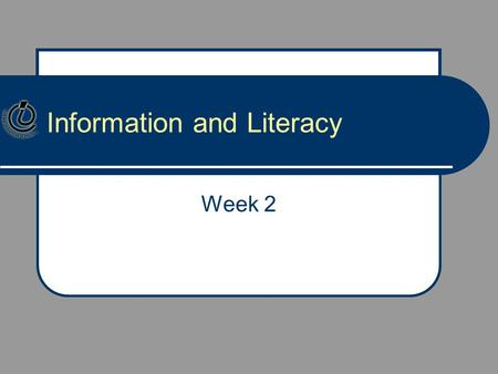 Information and Literacy Week 2. So, how is it going? Questions from last week? What did you think of the readings? Grassian as compared to Eisenberg.