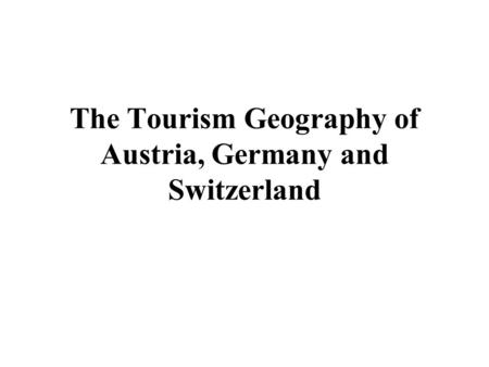 The Tourism Geography of Austria, Germany and Switzerland.