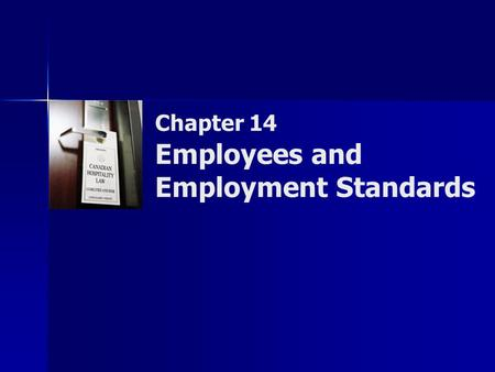 Chapter 14 Employees and Employment Standards. Copyright © 2007 by Nelson, a division of Thomson Canada Limited 2 Summary of Objectives  To define master,