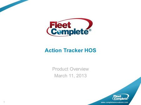 Www.completeinnovations.com Action Tracker HOS Product Overview March 11, 2013 1.