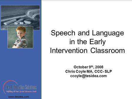 Speech and Language in the Early Intervention Classroom October 9 th, 2008 Chris Coyle MA, CCC- SLP