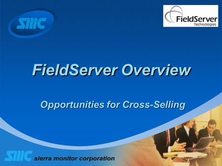 FieldServer Overview Opportunities for Cross-Selling.