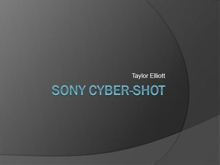 Taylor Elliott. General Information  12 megapixels The Sony Cyber-shot delivers clear, crisp images  4x optical zoom Helps bring object closer for better.