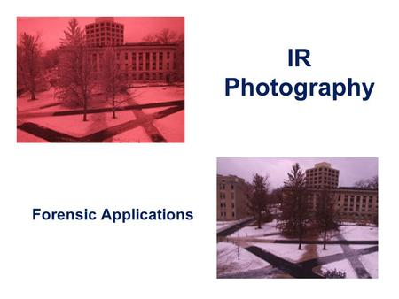 IR Photography Forensic Applications. Characteristics of IR Photography  In digital IR photography the sensor is sensitive to IR light –  Near-infrared.