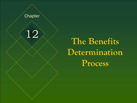 McGraw-Hill/Irwin © 2005 The McGraw-Hill Companies, Inc. All rights reserved. 12-1 The Benefits Determination Process Chapter 12.