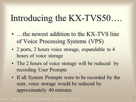 1 Introducing the KX-TVS50…. …the newest addition to the KX-TVS line of Voice Processing Systems (VPS) 2 ports, 2 hours voice storage, expandable to 4.