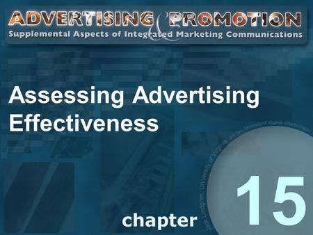 Assessing Advertising Effectiveness 15. Advertising Research To test effectiveness of creative message Pretesting to eliminated ineffective ads Posttesting.