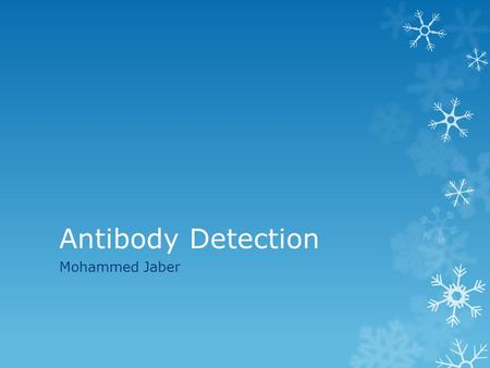 Antibody Detection Mohammed Jaber. Antibody Detection  The test used to detect antibodies is called an antibody screen  Antibody screens are used for: