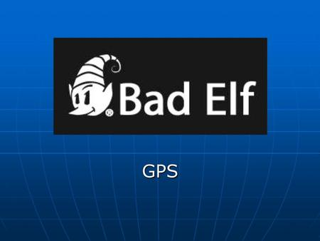 GPS. Meet the Bad Elf GPS Pro The Bad Elf GPS Pro offers the first Apple approved GPS with an informative user interface.