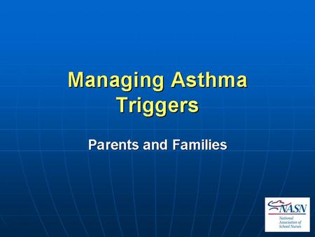 Managing Asthma Triggers. Presented by National Association of School Nurses (NASN)