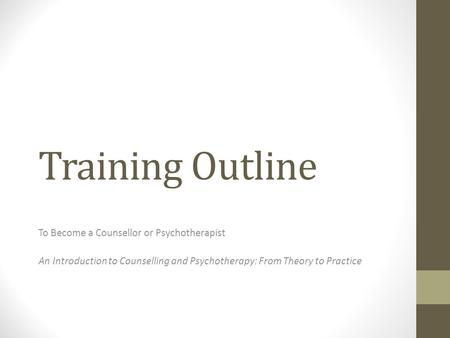 Training Outline To Become a Counsellor or Psychotherapist An Introduction to Counselling and Psychotherapy: From Theory to Practice.