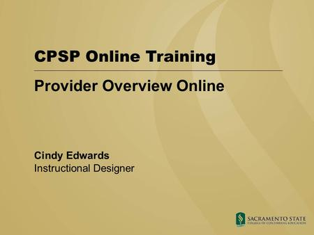 Provider Overview Online CPSP Online Training Cindy Edwards Instructional Designer.