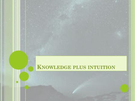 K NOWLEDGE PLUS INTUITION. K NOWLEDGE P ERIODIC T ABLE OF ELEMENTS.