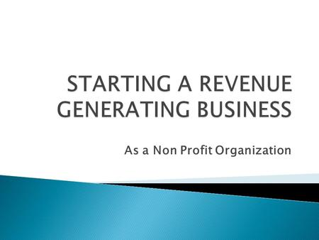 As a Non Profit Organization. USING BUSINESS FOR THE COMMON GOOD A DOUBLE AND EVEN TRIPLE BOTTOM LINE.