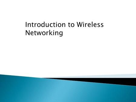 Introduction to Wireless Networking. Basic Wireless and Wired Network.