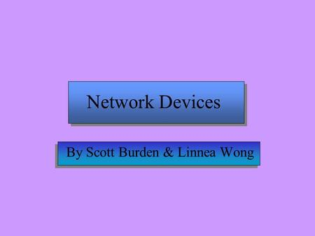 Network Devices By Scott Burden & Linnea Wong Hubs Intelligent hubs have console ports, to allow monitoring of the hubs status and port activity. Passive.