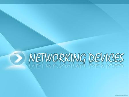 NETWORKING DEVICES  What is a networking device?  What are the different networking devices?