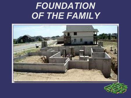 FOUNDATION OF THE FAMILY. Psalm 127:1-5 Unless the Lord builds the house, They labor in vain who build it; Unless the Lord guards the city, The watchman.