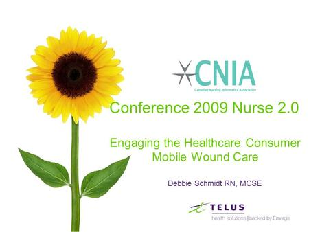 Debbie Schmidt RN, MCSE Conference 2009 Nurse 2.0 Engaging the Healthcare Consumer Mobile Wound Care.