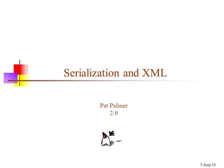 "7-Aug-15 Serialization and XML Pat Palmer 2.0. 2 What is serialization? ""The process of converting an object (or a graph of objects) into a linear sequence."