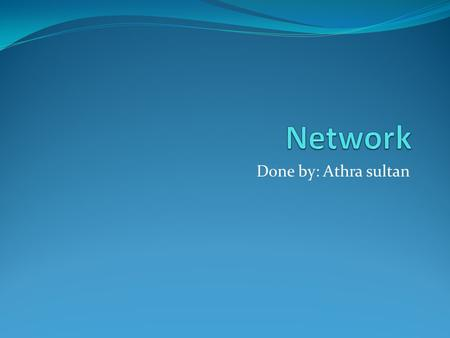 Network Done by: Athra sultan.