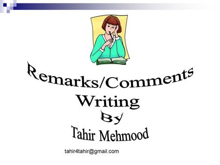 Remarks/Comments Writing By Tahir Mehmood tahir4tahir@gmail.com.