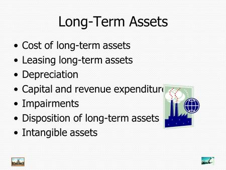 Long-Term Assets Cost of long-term assets Leasing long-term assets Depreciation Capital and revenue expenditures Impairments Disposition of long-term assets.