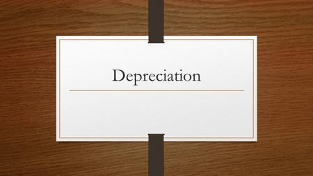 Depreciation. Little Review… We looked at taking inventory…to figure out the cost of supplies used. We looked at prepaid insurance…to figure out the value.