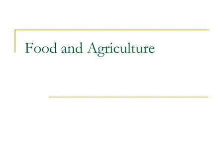 Food and Agriculture. PA Standards  4.2.12.C: Renewable and Nonrenewable Resources  4.4.10.B: Agriculture and Society  3.6.12.A: Technology Education.