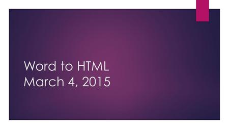 Word to HTML March 4, 2015. Accessibility Awareness  At this point in time, the training goal is to develop an awareness of web content accessibility.