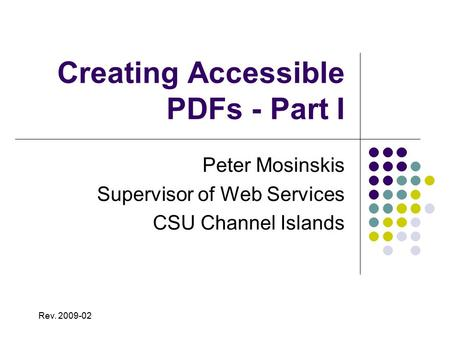 Creating Accessible PDFs - Part I Peter Mosinskis Supervisor of Web Services CSU Channel Islands Rev. 2009-02.
