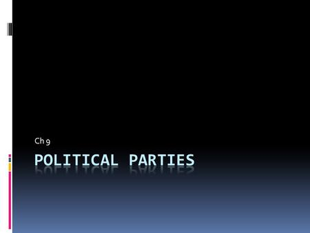 Ch 9. What is a Political Party?  Group that seeks to elect candidates to public office by supplying them with a label by which they are know to the.