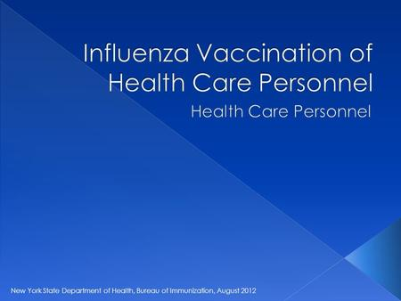 New York State Department of Health, Bureau of Immunization, August 2012.