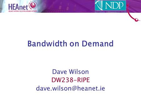 Bandwidth on Demand Dave Wilson DW238-RIPE
