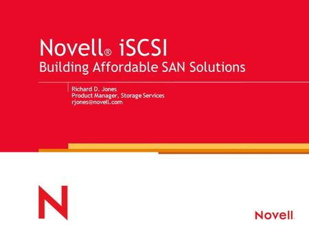 Richard D. Jones Product Manager, Storage Services Novell ® iSCSI Building Affordable SAN Solutions.