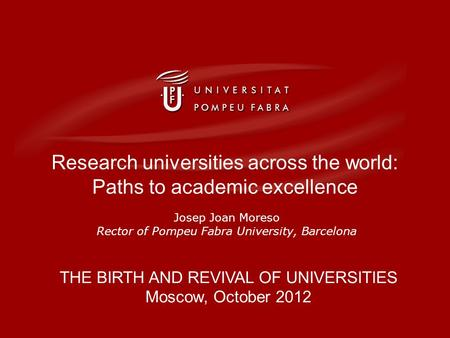 Research universities across the world: paths to academic excellence // 3rd Int. Conf. RAHER, October 20th 2012 Research universities across the world: