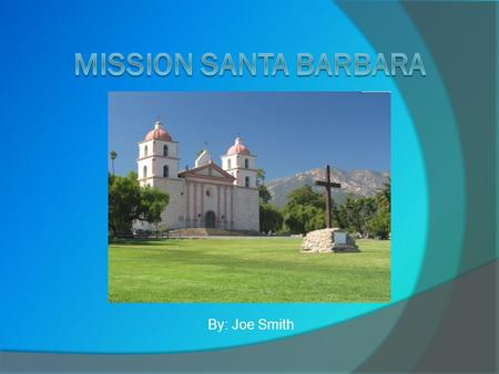By: Joe Smith. Founding of the Mission  Mission Santa Barbara was founded by Father Fermin Lasuen on December 4 th, 1786.  It was named in honor of.