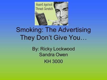 Smoking: The Advertising They Don't Give You… By: Ricky Lockwood Sandra Owen KH 3000.