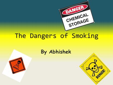 The Dangers of Smoking By Abhishek. Tobacco and its Dangers Tobacco (1 of the 4,000 dangerous substances in cigarettes) leads to disease including: Lung.