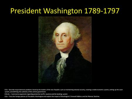 President Washington 1789-1797 8.5a - Describe major domestic problems faced by the leaders of the new Republic such as maintaining national security,