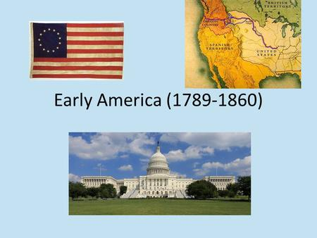 Early America (1789-1860). Main Ideas Washington & the new national government Managing national debt & banks Political parties Expanding west Conflict.