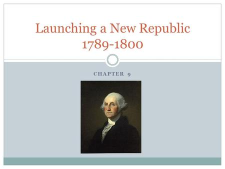 CHAPTER 9 Launching a New Republic 1789-1800. NB 26 Chapter 9 Objective SWBAT explain how the leaders of the new nation met the challenges of establishing.