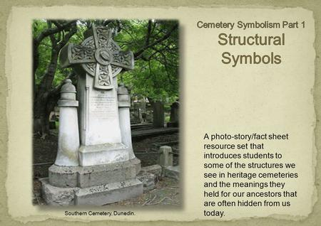 A photo-story/fact sheet resource set that introduces students to some of the structures we see in heritage cemeteries and the meanings they held for our.