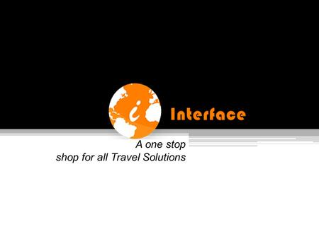 A one stop shop for all Travel Solutions. ABOUT US As the world shrinks and become more approachable we at interface endure to connect the Totters and.