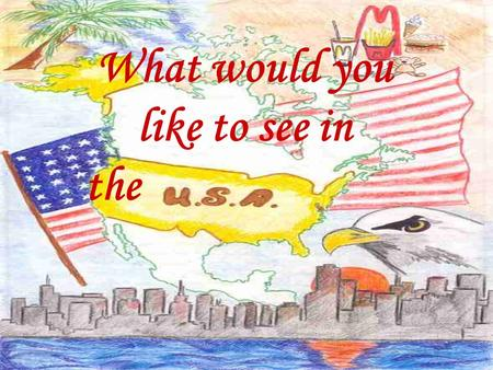 What would you like to see in the. Why travel to the USA? Reasons for going to the USA to learn a new culture to watch attractions to meet people to practice.