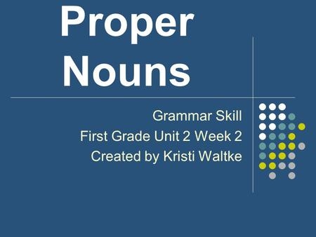 Proper Nouns Grammar Skill First Grade Unit 2 Week 2 Created by Kristi Waltke.